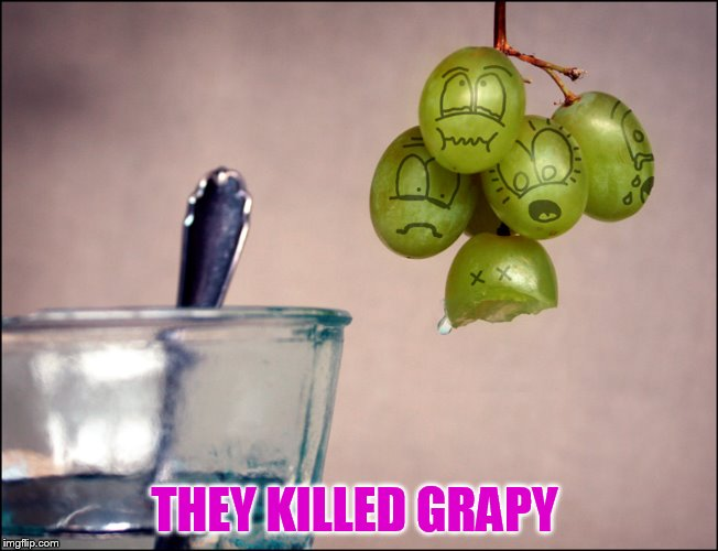 THEY KILLED GRAPY | made w/ Imgflip meme maker