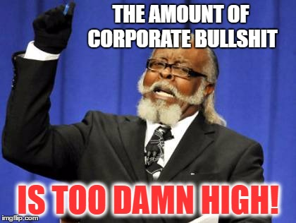 THE AMOUNT OF CORPORATE BULLSHIT IS TOO DAMN HIGH! | made w/ Imgflip meme maker
