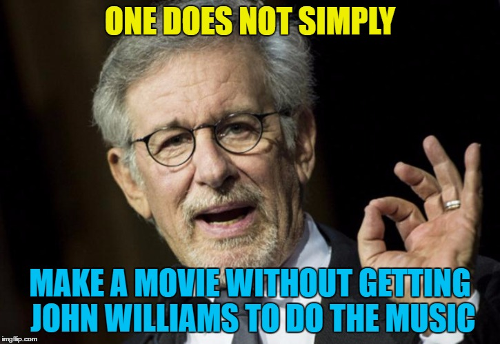 John Williams has done the music for more movies than you think |  ONE DOES NOT SIMPLY; MAKE A MOVIE WITHOUT GETTING JOHN WILLIAMS TO DO THE MUSIC | image tagged in steven spielberg,memes,john williams,films,movies,music | made w/ Imgflip meme maker