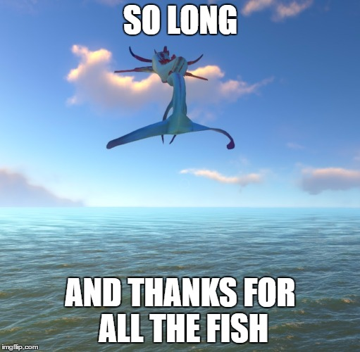 SO LONG AND THANKS FOR ALL THE FISH | image tagged in subnautica,reaper leviathan,hitchhiker's guide to the galaxy | made w/ Imgflip meme maker