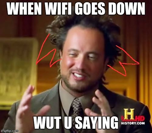 Ancient Aliens | WHEN WIFI GOES DOWN WUT U SAYING | image tagged in memes,ancient aliens | made w/ Imgflip meme maker