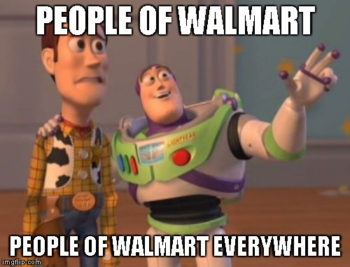 X, X Everywhere Meme | PEOPLE OF WALMART PEOPLE OF WALMART EVERYWHERE | image tagged in memes,x,x everywhere,x x everywhere | made w/ Imgflip meme maker