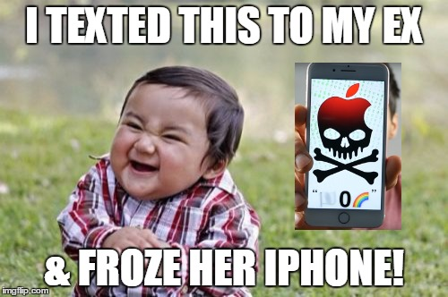 Evil Toddler iPhone Freeze! | I TEXTED THIS TO MY EX & FROZE HER IPHONE! | image tagged in memes,evil toddler,iphone,texting,freeze | made w/ Imgflip meme maker