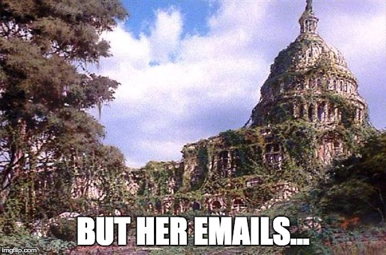 BUT HER EMAILS... | image tagged in destroyed | made w/ Imgflip meme maker