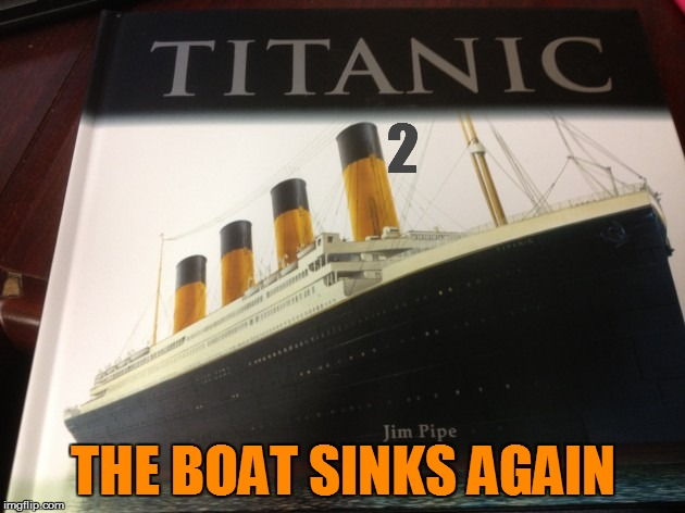 2 THE BOAT SINKS AGAIN | made w/ Imgflip meme maker