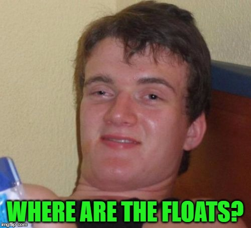 WHERE ARE THE FLOATS? | made w/ Imgflip meme maker