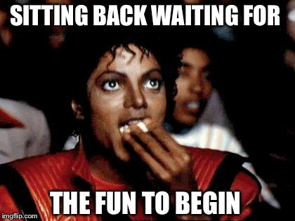 SITTING BACK WAITING FOR THE FUN TO BEGIN | made w/ Imgflip meme maker