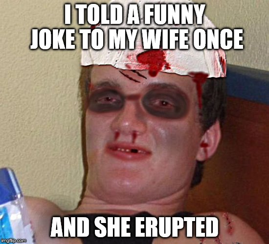 I TOLD A FUNNY JOKE TO MY WIFE ONCE AND SHE ERUPTED | made w/ Imgflip meme maker