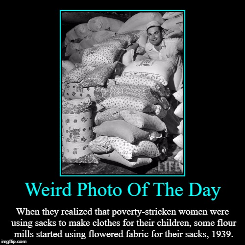 Giving, It's The Thought That Counts! | Weird Photo Of The Day | When they realized that poverty-stricken women were using sacks to make clothes for their children, some flour mill | image tagged in funny,demotivationals,weird,photo of the day,flour,women | made w/ Imgflip demotivational maker