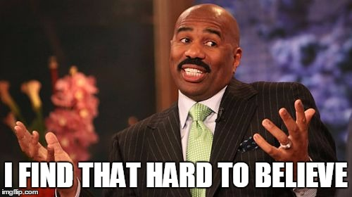 Steve Harvey Meme | I FIND THAT HARD TO BELIEVE | image tagged in memes,steve harvey | made w/ Imgflip meme maker
