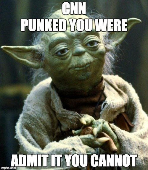 Star Wars Yoda Meme | CNN ADMIT IT YOU CANNOT PUNKED YOU WERE | image tagged in memes,star wars yoda | made w/ Imgflip meme maker