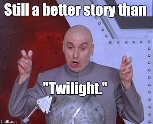 "Dr Evil Laser Meme | Still a better story than ""Twilight."" 