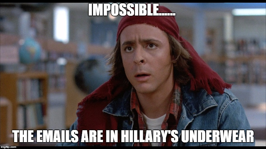 IMPOSSIBLE...... THE EMAILS ARE IN HILLARY'S UNDERWEAR | image tagged in hillary clinton,breakfast club | made w/ Imgflip meme maker