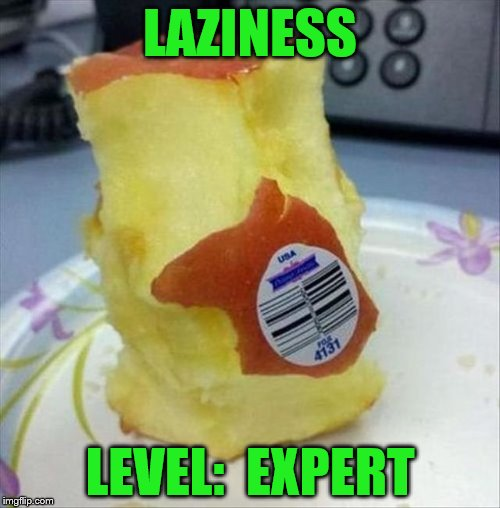 LAZINESS LEVEL:  EXPERT | image tagged in apple,lazy | made w/ Imgflip meme maker