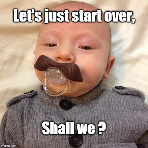 Uncle Joe's baby pic | Let's just start over, Shall we ? | image tagged in uncle joe's baby pic | made w/ Imgflip meme maker
