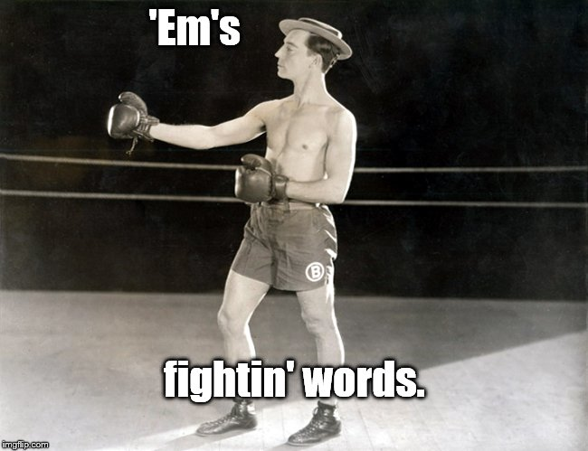 Clown Prince, Buster | 'Em's fightin' words. | image tagged in clown prince,buster | made w/ Imgflip meme maker