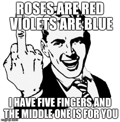 1950s Middle Finger Meme | ROSES ARE RED VIOLETS ARE BLUE I HAVE FIVE FINGERS AND THE MIDDLE ONE IS FOR YOU | image tagged in memes,1950s middle finger | made w/ Imgflip meme maker