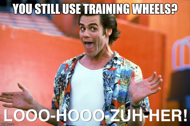 YOU STILL USE TRAINING WHEELS? | made w/ Imgflip meme maker