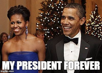 MY PRESIDENT FOREVER | image tagged in my pres forever | made w/ Imgflip meme maker