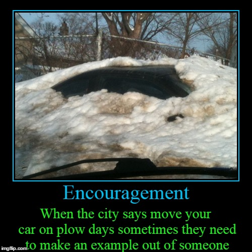 When The City Says Move Your Car, Move Your Car | Encouragement | When the city says move your car on plow days sometimes they need to make an example out of someone | image tagged in funny,demotivationals,photos by ghost,snow plow,burried,good luck digging out | made w/ Imgflip demotivational maker