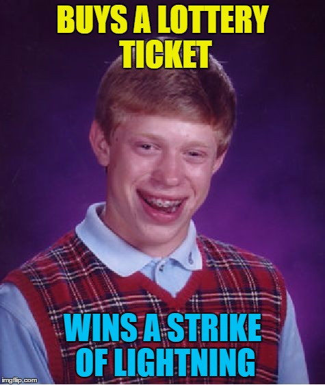 Bad Luck Brian Meme | BUYS A LOTTERY TICKET WINS A STRIKE OF LIGHTNING | image tagged in memes,bad luck brian | made w/ Imgflip meme maker