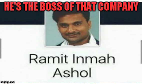 HE'S THE BOSS OF THAT COMPANY | made w/ Imgflip meme maker