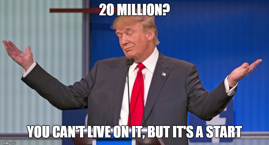 2O MILLION? YOU CAN'T LIVE ON IT, BUT IT'S A START | made w/ Imgflip meme maker