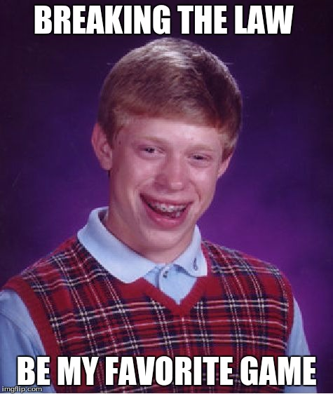 Bad Luck Brian Meme | BREAKING THE LAW BE MY FAVORITE GAME | image tagged in memes,bad luck brian | made w/ Imgflip meme maker