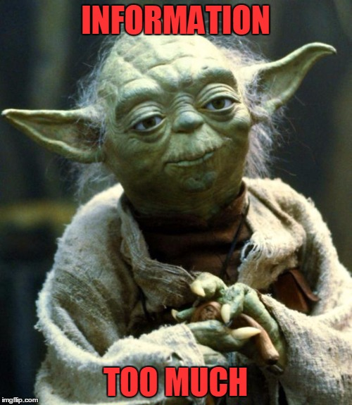 Star Wars Yoda Meme | INFORMATION TOO MUCH | image tagged in memes,star wars yoda | made w/ Imgflip meme maker