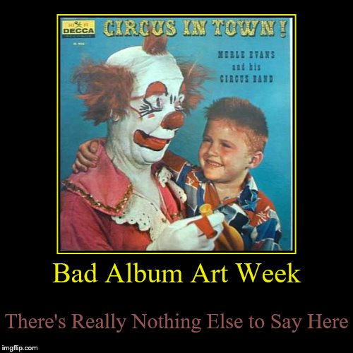 Bad Album Art Week | Bad Album Art Week | There's Really Nothing Else to Say Here | image tagged in funny,demotivationals,bad album art week,bad album art | made w/ Imgflip demotivational maker