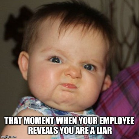 What's missing? Steam from ears! |  THAT MOMENT WHEN YOUR EMPLOYEE REVEALS YOU ARE A LIAR | image tagged in bosses,employees | made w/ Imgflip meme maker