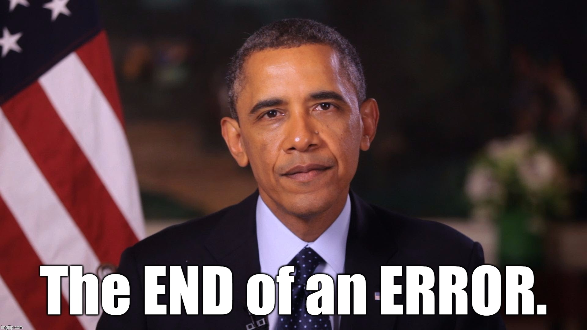 End of an ERROR |  The END of an ERROR. | image tagged in end of an error | made w/ Imgflip meme maker