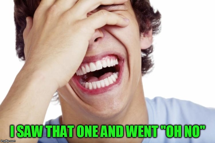 I SAW THAT ONE AND WENT ''OH NO'' | made w/ Imgflip meme maker