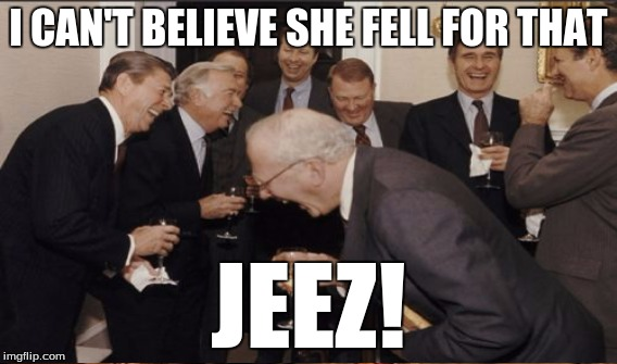 I CAN'T BELIEVE SHE FELL FOR THAT JEEZ! | made w/ Imgflip meme maker