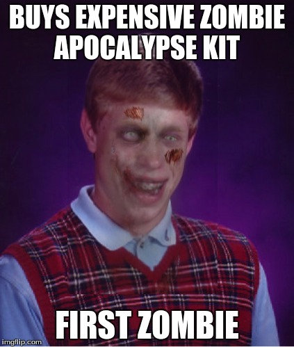 RADIATION/ZOMBIE WEEK! | BUYS EXPENSIVE ZOMBIE APOCALYPSE KIT FIRST ZOMBIE | image tagged in zombie bad luck brian,radiation zombie week,zombie week,zombies | made w/ Imgflip meme maker