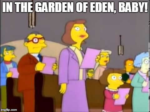 IN THE GARDEN OF EDEN, BABY! | made w/ Imgflip meme maker
