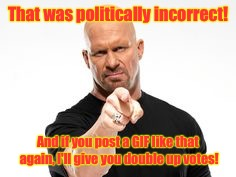 That was politically incorrect! And if you post a GIF like that again, I'll give you double up votes! | made w/ Imgflip meme maker