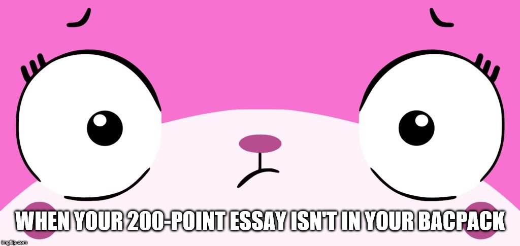 Unikitty | WHEN YOUR 200-POINT ESSAY ISN'T IN YOUR BACPACK | image tagged in unikitty | made w/ Imgflip meme maker