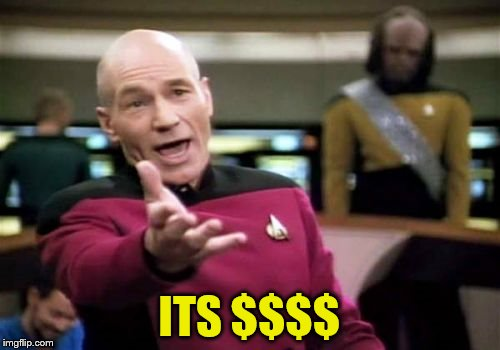 Picard Wtf Meme | ITS $$$$ | image tagged in memes,picard wtf | made w/ Imgflip meme maker