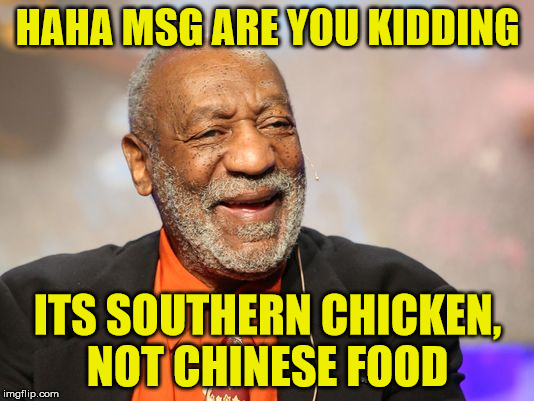 HAHA MSG ARE YOU KIDDING ITS SOUTHERN CHICKEN, NOT CHINESE FOOD | made w/ Imgflip meme maker