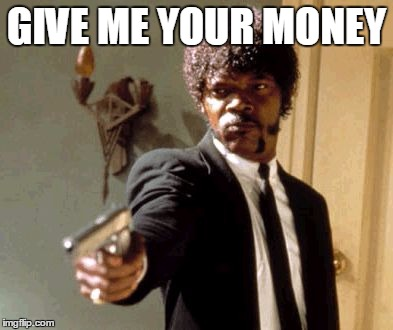 Say That Again I Dare You Meme Give Me Your Money Image Tagged In