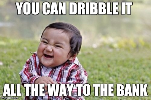 Evil Toddler Meme | YOU CAN DRIBBLE IT ALL THE WAY TO THE BANK | image tagged in memes,evil toddler | made w/ Imgflip meme maker