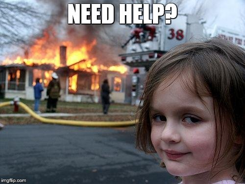 Disaster Girl Meme | NEED HELP? | image tagged in memes,disaster girl | made w/ Imgflip meme maker