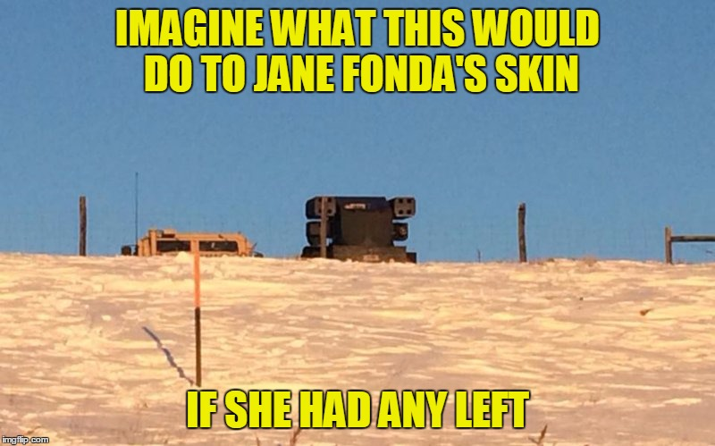 DAPL | IMAGINE WHAT THIS WOULD DO TO JANE FONDA'S SKIN IF SHE HAD ANY LEFT | image tagged in memes,hanoi jane,lib protestors,dakota access pipeline | made w/ Imgflip meme maker