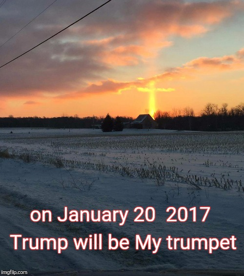 Tomorrow is a new day for America  | on January 20  2017 Trump will be My trumpet | image tagged in prophet,trump,trumpet,god,january,america | made w/ Imgflip meme maker