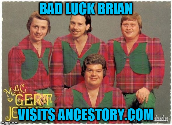 Bad Album Art Week ( Starting today Thursday the 19th until Wednesday the 25th of next week) A KenJ Shabbyrose2 Event | BAD LUCK BRIAN VISITS ANCESTORY.COM | image tagged in bad luck brian,bad album art week | made w/ Imgflip meme maker