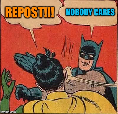 Batman Slapping Robin Meme | REPOST!!! NOBODY CARES | image tagged in memes,batman slapping robin | made w/ Imgflip meme maker
