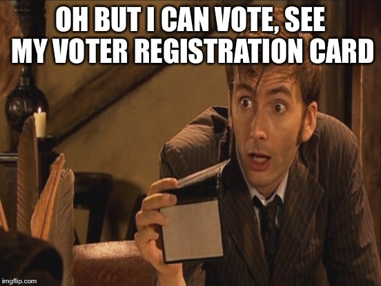 OH BUT I CAN VOTE, SEE MY VOTER REGISTRATION CARD | made w/ Imgflip meme maker
