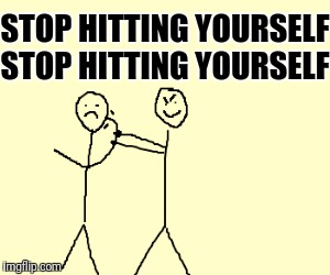 STOP HITTING YOURSELF STOP HITTING YOURSELF | made w/ Imgflip meme maker