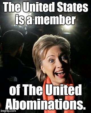 18s124x...jpg.jpg  | The United States is a member of The United Abominations. | image tagged in 18s124xjpgjpg | made w/ Imgflip meme maker